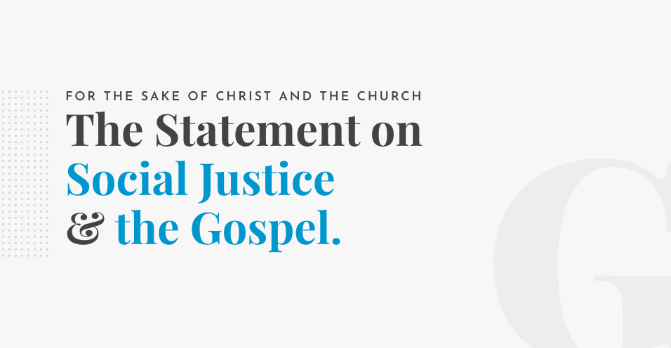 The Statement on Social Justice & the Gospel | For The Sake of Christ & His Church