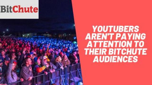 YouTubers Aren't Paying Attention To Their BitChute Audiences (Justin Derby)