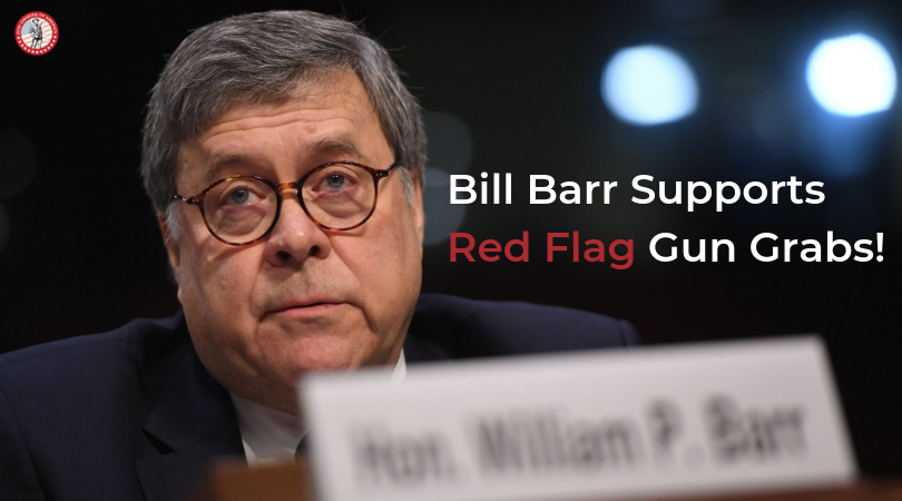 """While William Barr """"Goes After The Deep State,"""" He's Working With Them On Gun Confiscation - Guns in the News"""