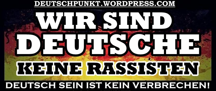 Google Image Result for https://deutschpunkt.files.wordpress.com/2012/11/deutschpunkt-wirsinddeutsche6.jpg
