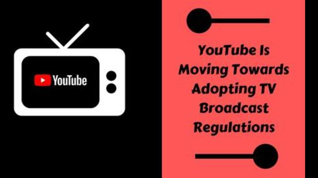 YouTube Is Moving Towards Adopting TV Broadcast Regulations