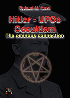 Amazon.com: Hitler - UFOs - Occultism : The ominous connection eBook: Roland M. Horn: Kindle Store