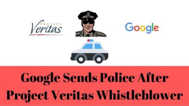 Google Sends Police After Project Veritas Whistleblower