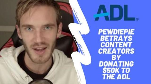 PewDiePie Betrays Content Creators By Donating $50K To The ADL
