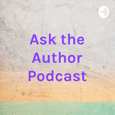 Ask the Author Podcast • A podcast on Anchor