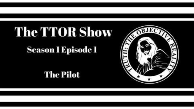 The TTOR Show S1E1:  The Pilot