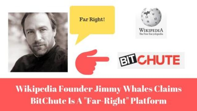 """Wikipedia Founder Jimmy Whales Claims BitChute Is A """"Far-Right"""" Platform"""