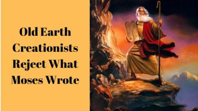 Old Earth Creationists Reject What Moses Wrote