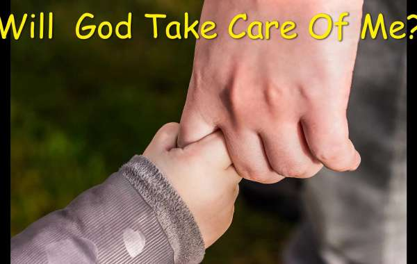 Will God Take Care of Me?