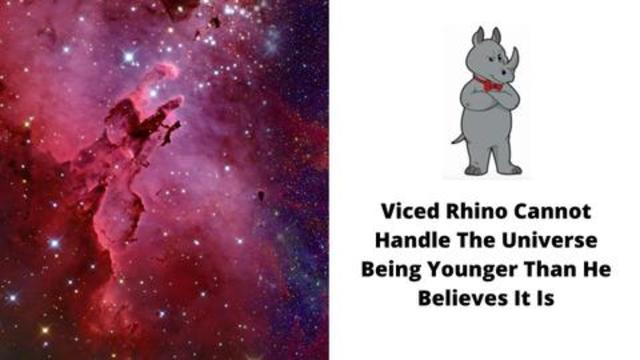 Viced Rhino Cannot Handle The Universe Being Younger Than He Believes It Is