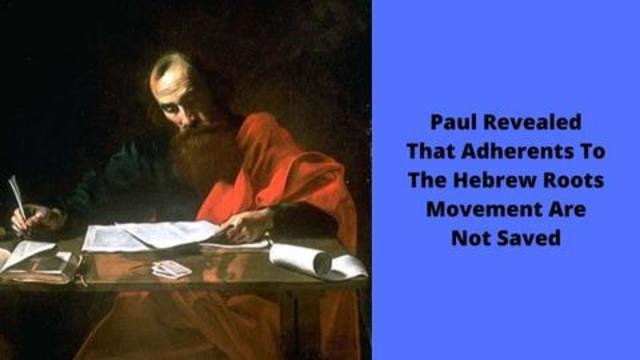 Paul Revealed That Adherents To The Hebrew Roots Movement Are Not Saved