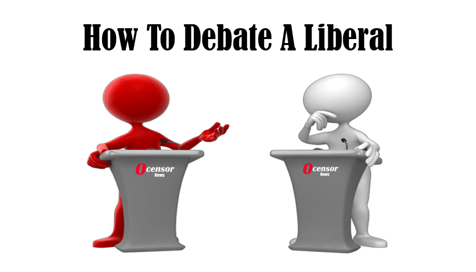 How To Debate A Liberal - 0Censor