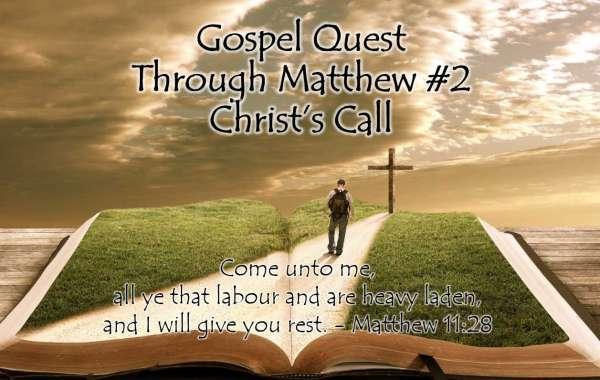 Gospel Quest Thru Matthew 2 Christ's Call, Matthew 11:28-30