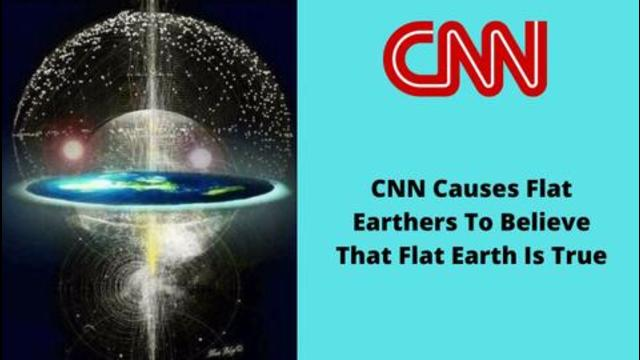 CNN Causes Flat Earthers To Believe That Flat Earth Is True