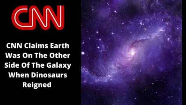 CNN Claims Earth Was On The Other Side Of The Galaxy When Dinosaurs Reigned