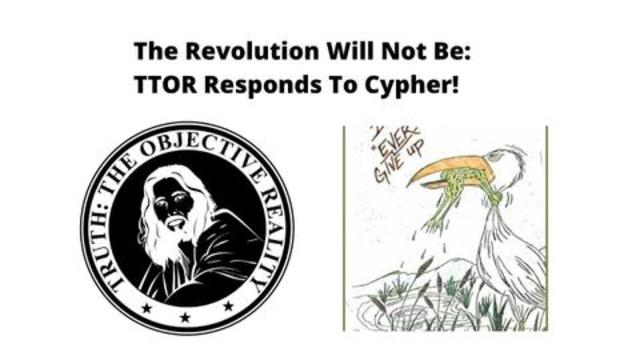 The Revolution Will Not Be: TTOR Responds To Cypher!