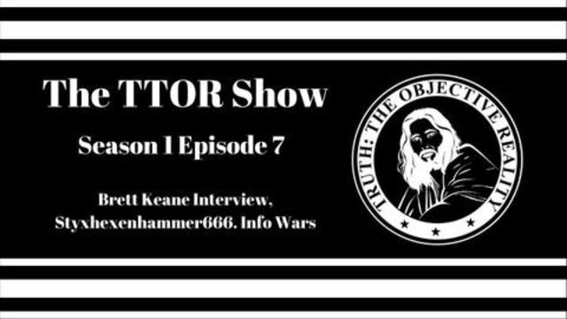 The TTOR Show S1E7:  Brett Keane Interview, Styxhexenhammer666, Info Wars