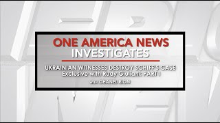 One America News Investigates: Ukrainian Witnesses Destroy Schiff's Case (Part 1)