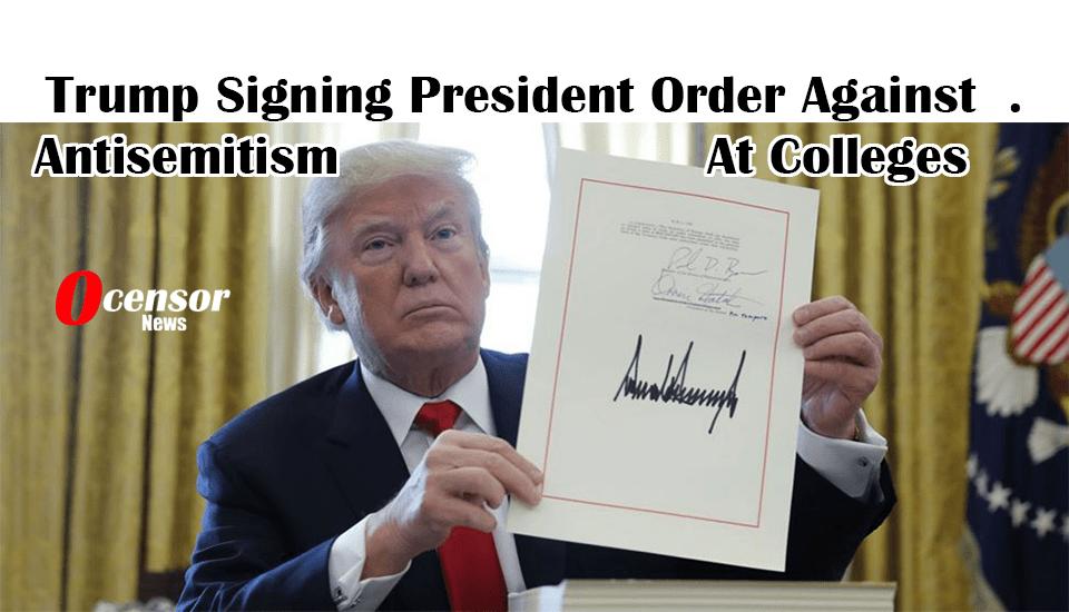 Trump Signing Bill Against Antisemitism At Colleges - 0Censor