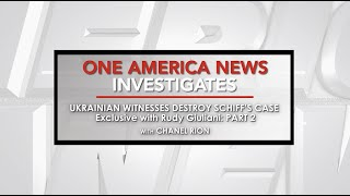 One America News Investigates: Ukrainian Witnesses Destroy Schiff's Case (Part 2)