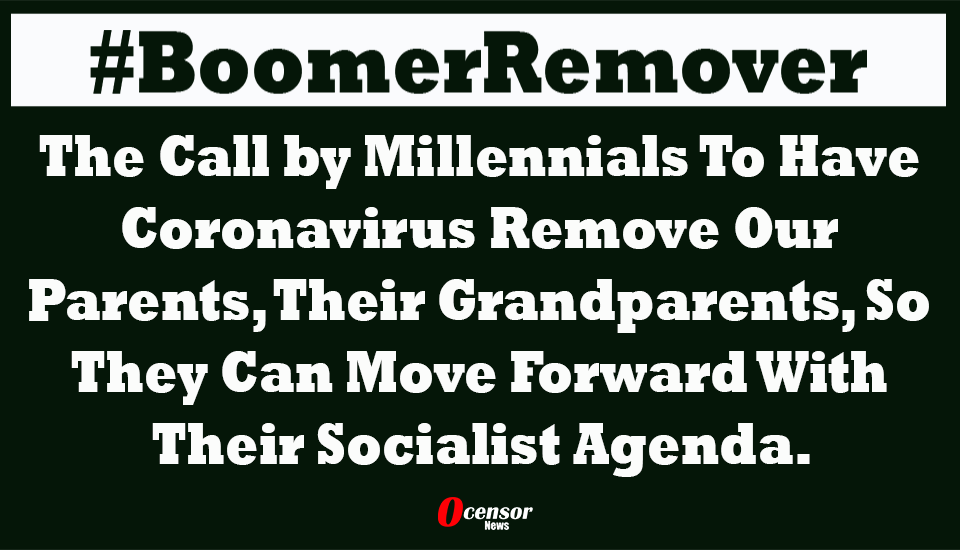 #BoomerRemover - Millennial's Call On Coronavirus To Kill Grandparents - 0Censor