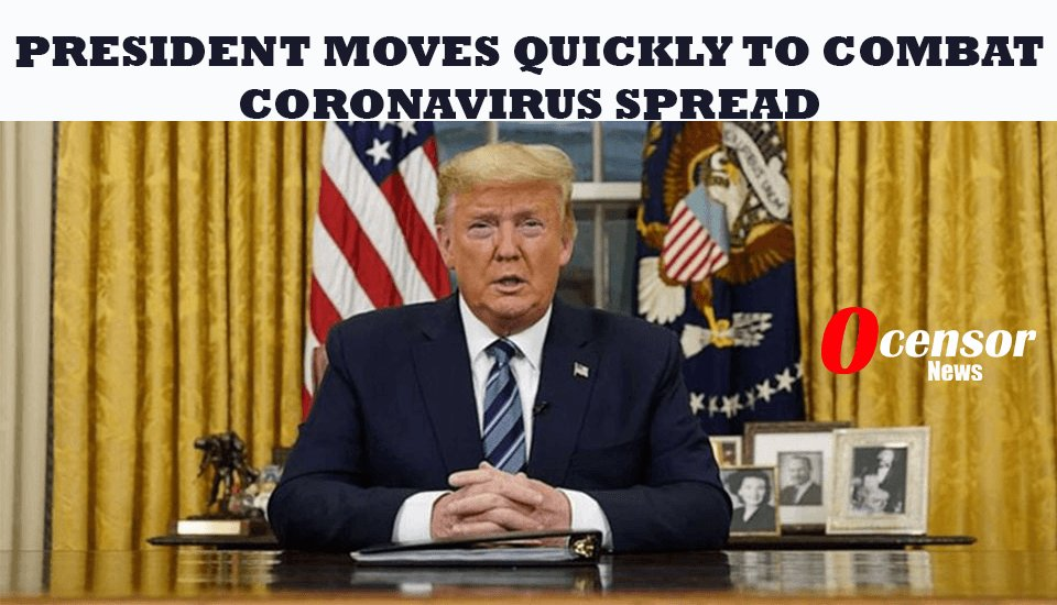 President Moves Quickly To combat Coronavirus Spread - 0Censor
