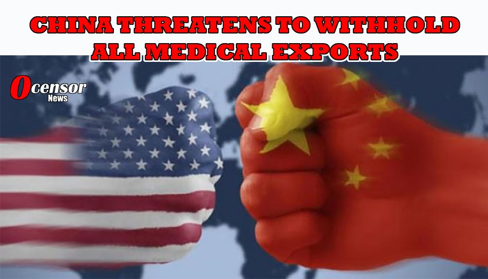 China Threatens to Withhold ALL MEDICAL EXPORTS - 0Censor