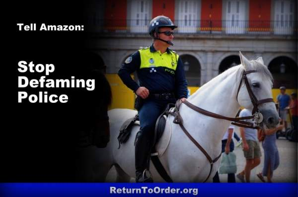 Tell Amazon: Stop Defaming the Police --Return to Order