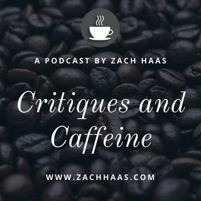 Critiques and Caffeine • A podcast on Anchor