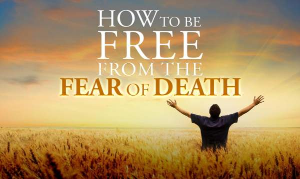 How to Be Free from the Fear of Death | Living Waters