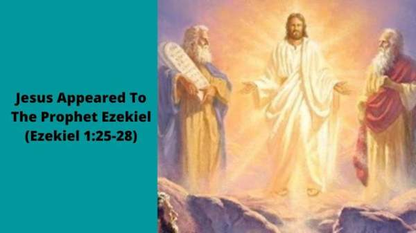 Jesus Appeared To The Prophet Ezekiel (Ezekiel 1:25-28)