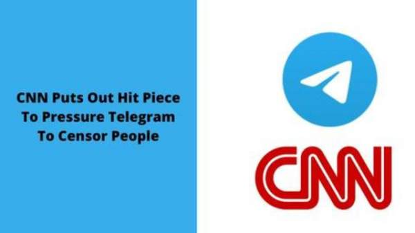 CNN Puts Out Hit Piece To Pressure Telegram To Censor People