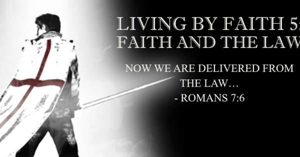 Meet Me At Calvary: Living By Faith 5: Faith and the Law Romans 7