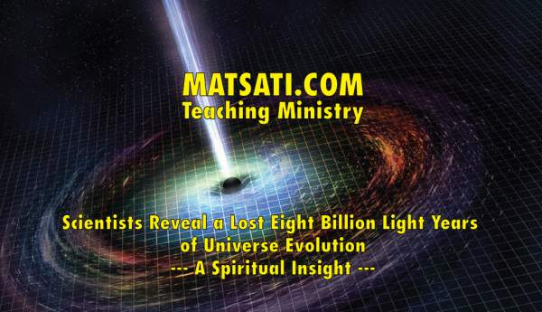 Scientists Reveal a Lost Eight Billion Light Years of Universe Evolution - A Spiritual Insight - MATSATI.COM Teaching Ministry