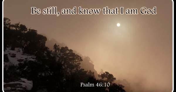 Meet Me At Calvary: Psalms 46: Be Still Be Still And Know God