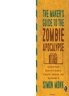 The Maker's Guide to the Zombie Apocalypse: Defend Your Base with Simple Circuits, Arduino, and Raspberry Pi by Simon Monk - PDF Drive