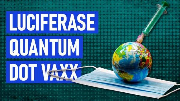 Luciferase Quantum DOT Vaxx Exposed - America Daily