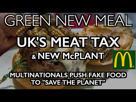 GREEN NEW MEAL: New McPlant & UK's Meat Tax – Corporations Push Fake Food