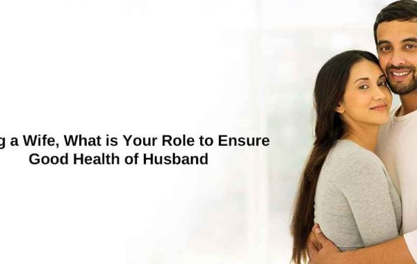 Being a wife, what is your role to ensure good health of husband