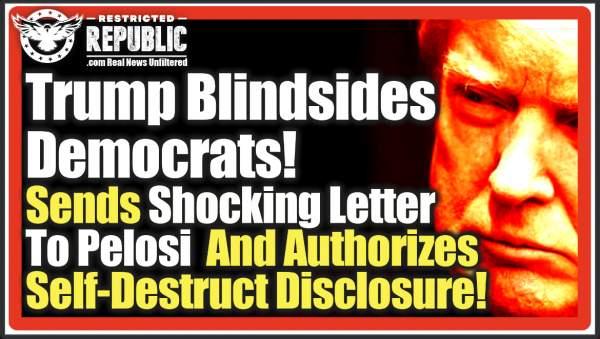 Overnight, Trump Blindsides Democrats! Sends Shocking Letter to Pelosi & Authorizes Self-Destruct Disclosure! | Politics | Before It's News