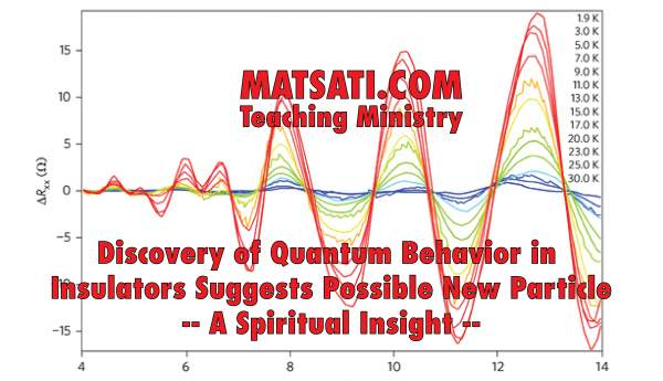 Discovery of Quantum Behavior in Insulators Suggests Possible New Particle - A Spiritual Insight - MATSATI.COM Teaching Ministry