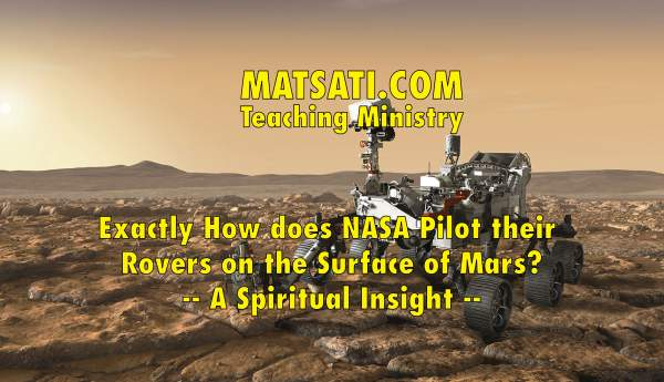 Exactly How does NASA Pilot their Rovers on the Surface of Mars? - A Spiritual Insight - MATSATI.COM Teaching Ministry