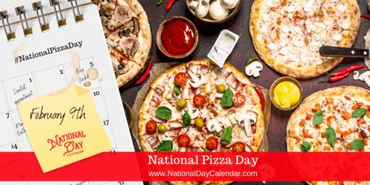 NATIONAL PIZZA DAY - February 9 - National Day Calendar