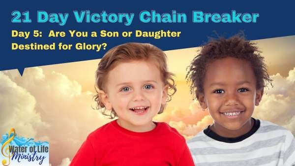 Day 5: Are You A Son or Daughter Destined for Glory?