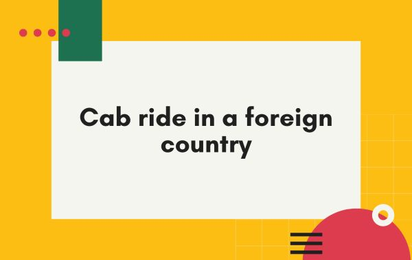 Tips for getting a cheap cab ride in a foreign country