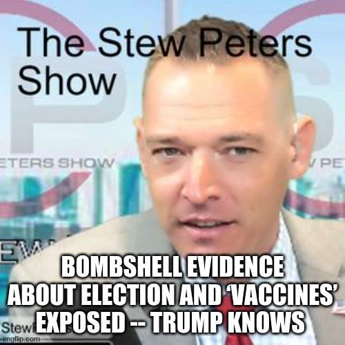 Stew Peters: Bombshell Evidence About Election and 'Vaccines' Exposed -- Trump Knows  (Video)   Alternative   Before It's News