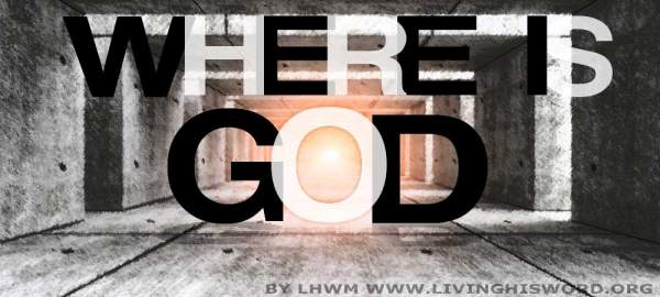 Where Is God When I Need Him Most   Living His Word