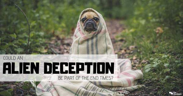 Could an alien deception be part of the end times?   GotQuestions.org