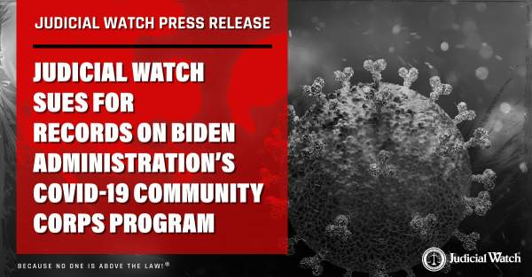 Judicial Watch Sues for Records on Biden Administration's COVID-19 Community Corps Program | Judicial Watch