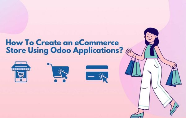 How To Create an eCommerce Store Using Odoo Applications?